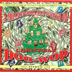 A Million Dollars Worth Of Christmas Doo-Wop